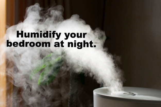 Humidify your bedroom at night.